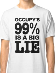 Occupy's 99% Is A Big Lie Classic T-Shirt