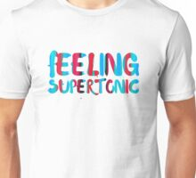 Feeling supertonic. Unisex T-Shirt