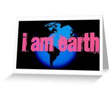 I AM...EARTH Greeting Card
