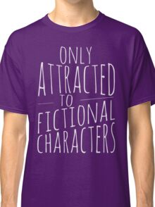 only attracted to fictional characters (2) Classic T-Shirt