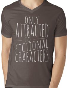 only attracted to fictional characters (2) Mens V-Neck T-Shirt