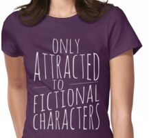 only attracted to fictional characters (2) Womens Fitted T-Shirt