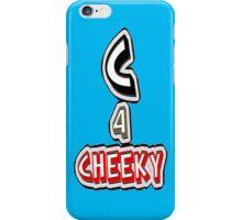 C 4 cheeky - phone iPhone Case/Skin