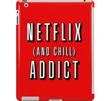 Netflix and chill addict iPad Case/Skin