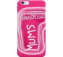 MUMS PHONE Hands Off !!   Phone case iPhone Case/Skin