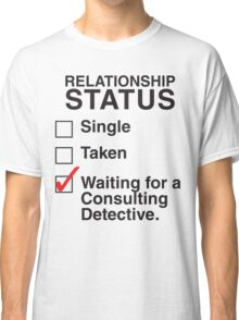 SINGLE TAKEN WAITING FOR A CONSULTING DETECTIVE Classic T-Shirt
