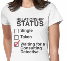 SINGLE TAKEN WAITING FOR A CONSULTING DETECTIVE Womens Fitted T-Shirt