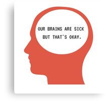 Our Brains are sick but thats okay Canvas Print