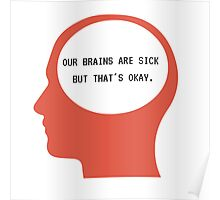 Our Brains are sick but thats okay Poster