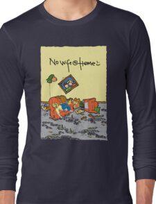No wife @ home Long Sleeve T-Shirt