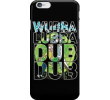 Wubba Lubba Dub Dub - Rick Morty iPhone Case/Skin
