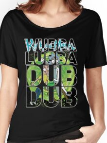 Wubba Lubba Dub Dub - Rick Morty Women's Relaxed Fit T-Shirt