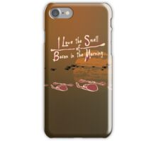 I Love the Smell of Bacon in the Morning iPhone Case/Skin
