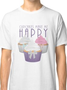 Cupcakes Make Me Happy Classic T-Shirt