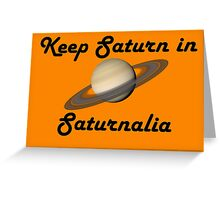 Keep Saturn in Saturnalia - Dark Text Greeting Card