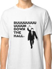 """Ruuuun down the hall"" Classic T-Shirt"