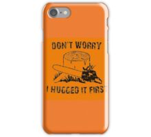 Don't Worry I Hugged It First  stihl orange iPhone Case/Skin