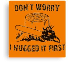 Don't Worry I Hugged It First  stihl orange Canvas Print