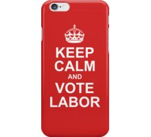 keep calm and vote labor iPhone Case/Skin