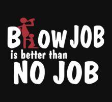 Blow Job is better than no Job Kids Tee