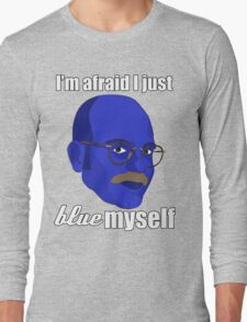 I'm afraid I just blue myself Long Sleeve T-Shirt