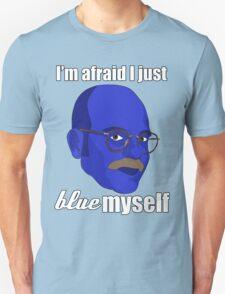 I'm afraid I just blue myself T-Shirt