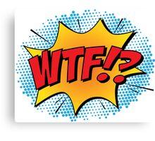 """Comic Book Blast """"WTF!?"""" Canvas Print"""