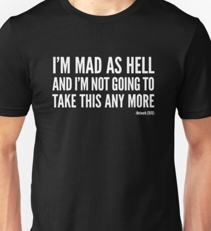 I'm Mad As Hell And I'm Not Going To Take This Any More T-Shirt