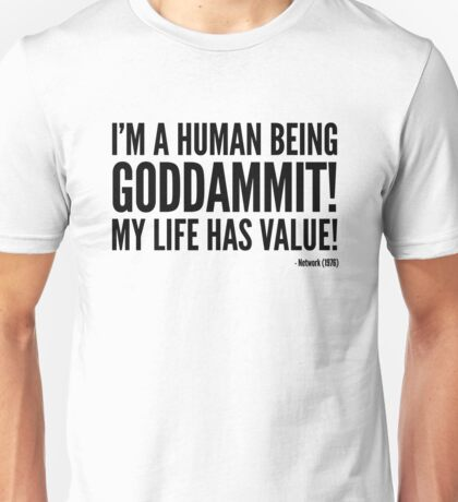 I'm A Human Being Goddamit My Life Has Value T-Shirt