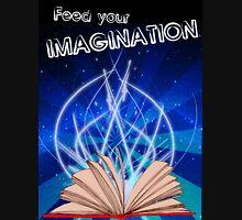 Feed your Imagination Unisex T-Shirt