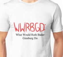 WWRBGD- What would ruth bader ginsburg do? Unisex T-Shirt