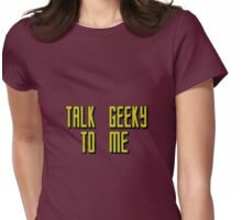 Talk Geeky To Me (Star Trek style) Womens Fitted T-Shirt