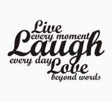 Live every moment Laugh everyday Love beyond words One Piece - Long Sleeve