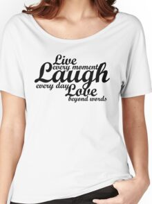 Live every moment Laugh everyday Love beyond words Women's Relaxed Fit T-Shirt