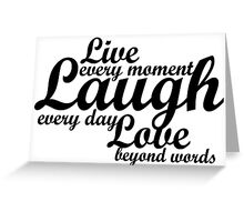 Live every moment Laugh everyday Love beyond words Greeting Card