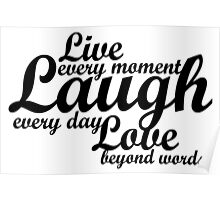 Live every moment Laugh everyday Love beyond words Poster