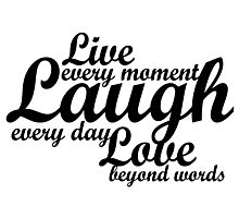Live every moment Laugh everyday Love beyond words Photographic Print