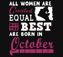 All Women Are Created Equal But The Best Are Born In October  by draketee