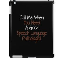 Call Me When You Need A Good Speech Language Pathologist - Tshirts & Accessories iPad Case/Skin
