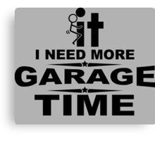I need more garage time Canvas Print
