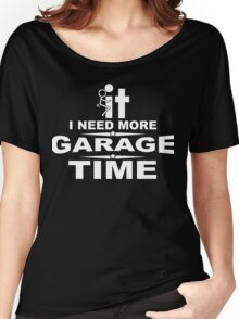 I need more garage time Women's Relaxed Fit T-Shirt