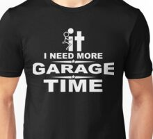 I need more garage time Unisex T-Shirt