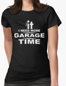 I need more garage time Womens Fitted T-Shirt