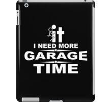 I need more garage time iPad Case/Skin