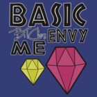 Basic B*tches Envy me by Tiffany O'Brien
