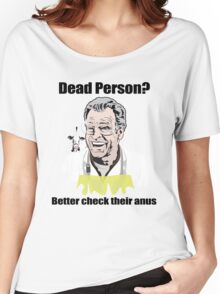 "Walter Bishop - ""Dead Person? Better check their anus"" Women's Relaxed Fit T-Shirt"