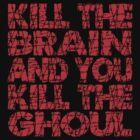 Kill The Brain Kill The Ghoul by AngryMongo