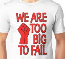 We Are Too Big To Fail Unisex T-Shirt