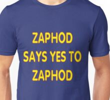 Zaphod says YES to Zaphod Unisex T-Shirt