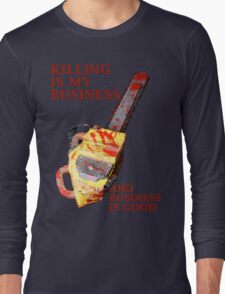 KILLING IS MY BUSINESS AND BUSINESS IS GOOD Long Sleeve T-Shirt